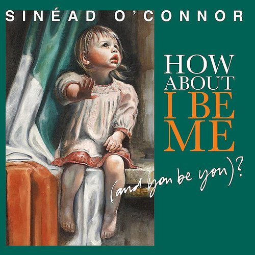 Sinead O'Connor - How About I Be Me (& You Be You)