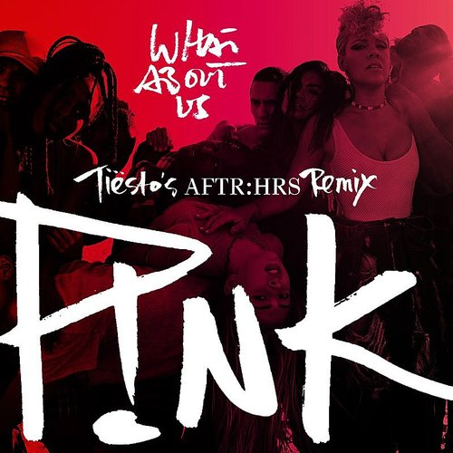 Pink - What About Us (Tiësto's Aftr:Hrs Remix) - Single