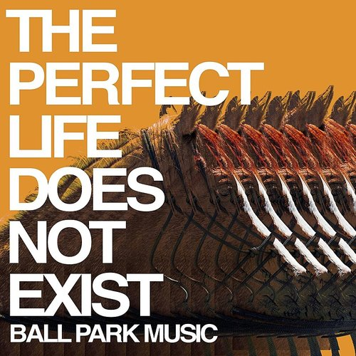 Ball Park Music - The Perfect Life Does Not Exist