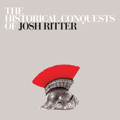 Josh Ritter - Historical Conquests Of Josh Ritter [Indie Exclusive]