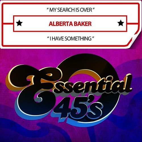 Alberta Baker - My Search Is Over / I Have Something (Digital 45)
