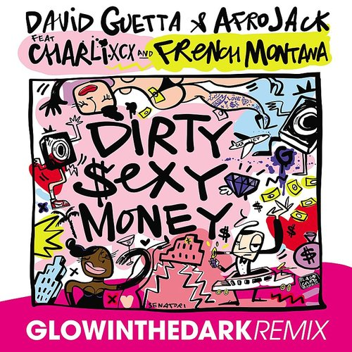 David Guetta - Dirty Sexy Money (Feat. Charli Xcx & French Montana) [Glowinthedark Remix] - Single