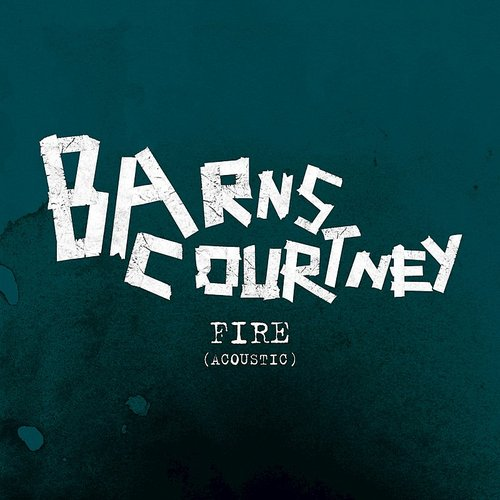 Barns Courtney - Fire (Acoustic) - Single