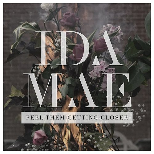 Ida Mae - Feel Them Getting Closer - Single