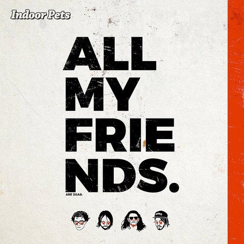 Indoor Pets - All My Friends - Single