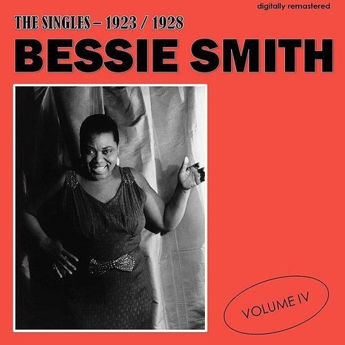 Bessie Smith - The Singles - 1923/1928, Vol. 4 (Digitally Remastered)