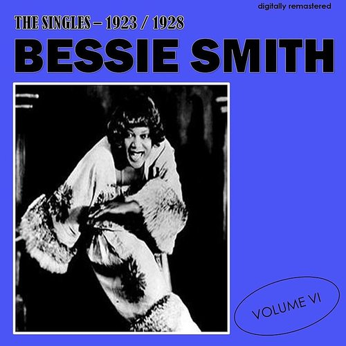 Bessie Smith - The Singles - 1923/1928, Vol. 6 (Digitally Remastered)