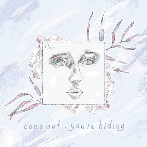 Flor - Come Out You're Hiding [Deluxe] (Can)