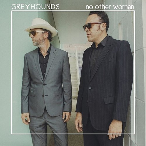 The Greyhounds - No Other Woman - Single