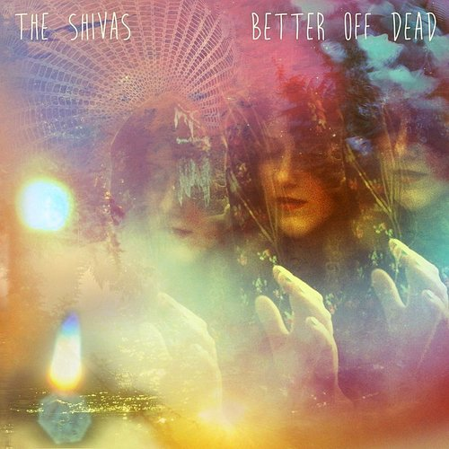 The Shivas - Better Off Dead [LP]