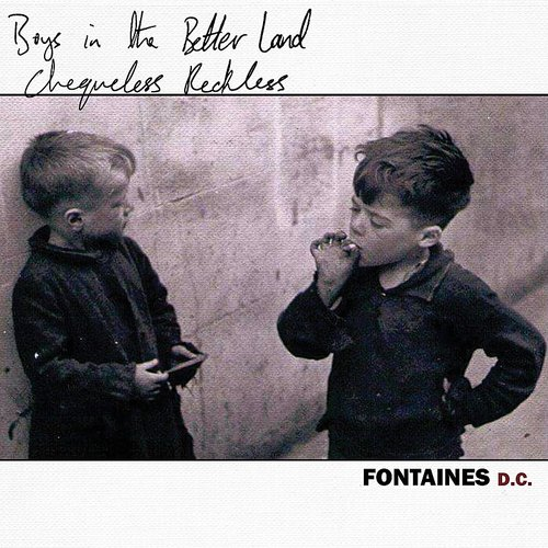 Fontaines D.C. - Chequeless Reckless / Boys In The Better Land - Single