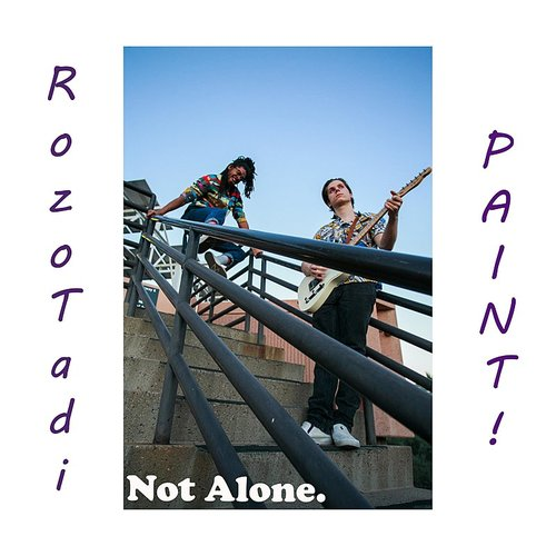 PAINT - Not Alone. (Feat. Rozotadi) - Single