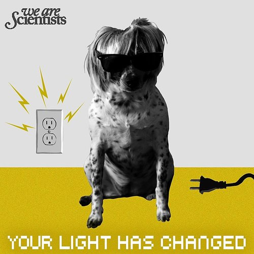 We Are Scientists - Your Light Has Changed - Single