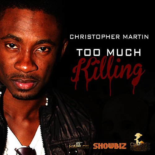 Christopher Martin - Too Much Killing - Single