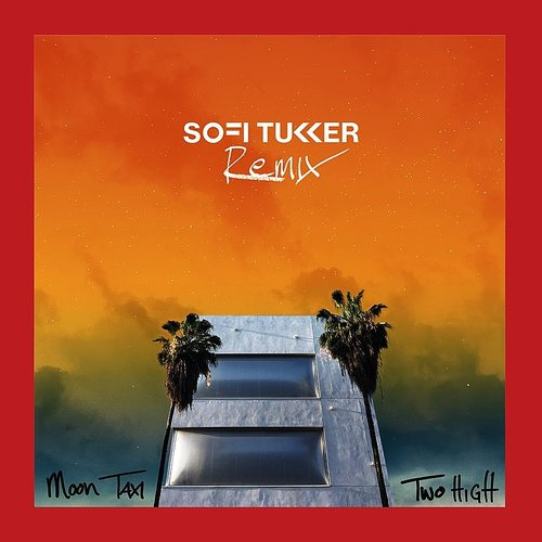 Moon Taxi - Two High (Sofi Tukker Remix)