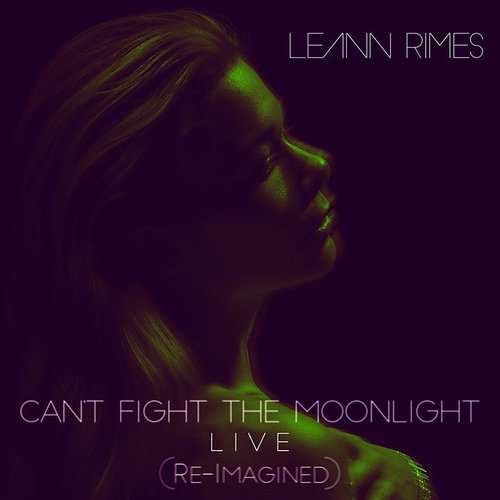 LeAnn Rimes - Can't Fight The Moonlight (Re-Imagined) (Live) - Single