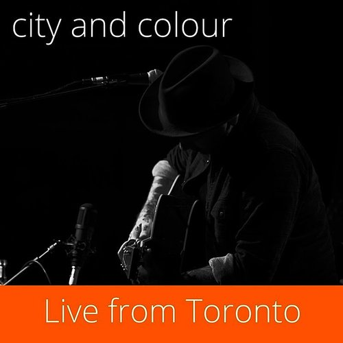 City And Colour - Live From Toronto