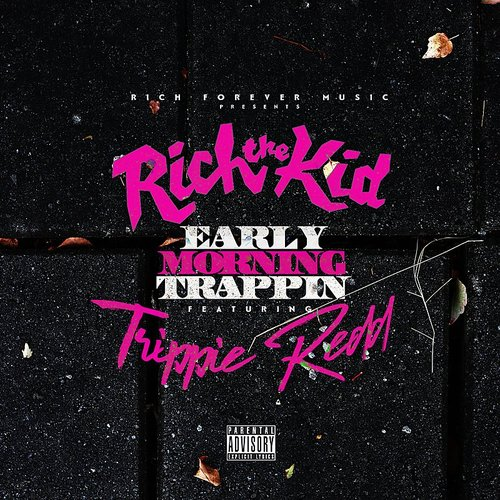 Rich The Kid - Early Morning Trappin - Single