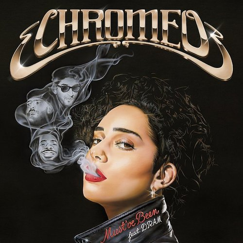 Chromeo - Must've Been (Feat. Dram) - Single
