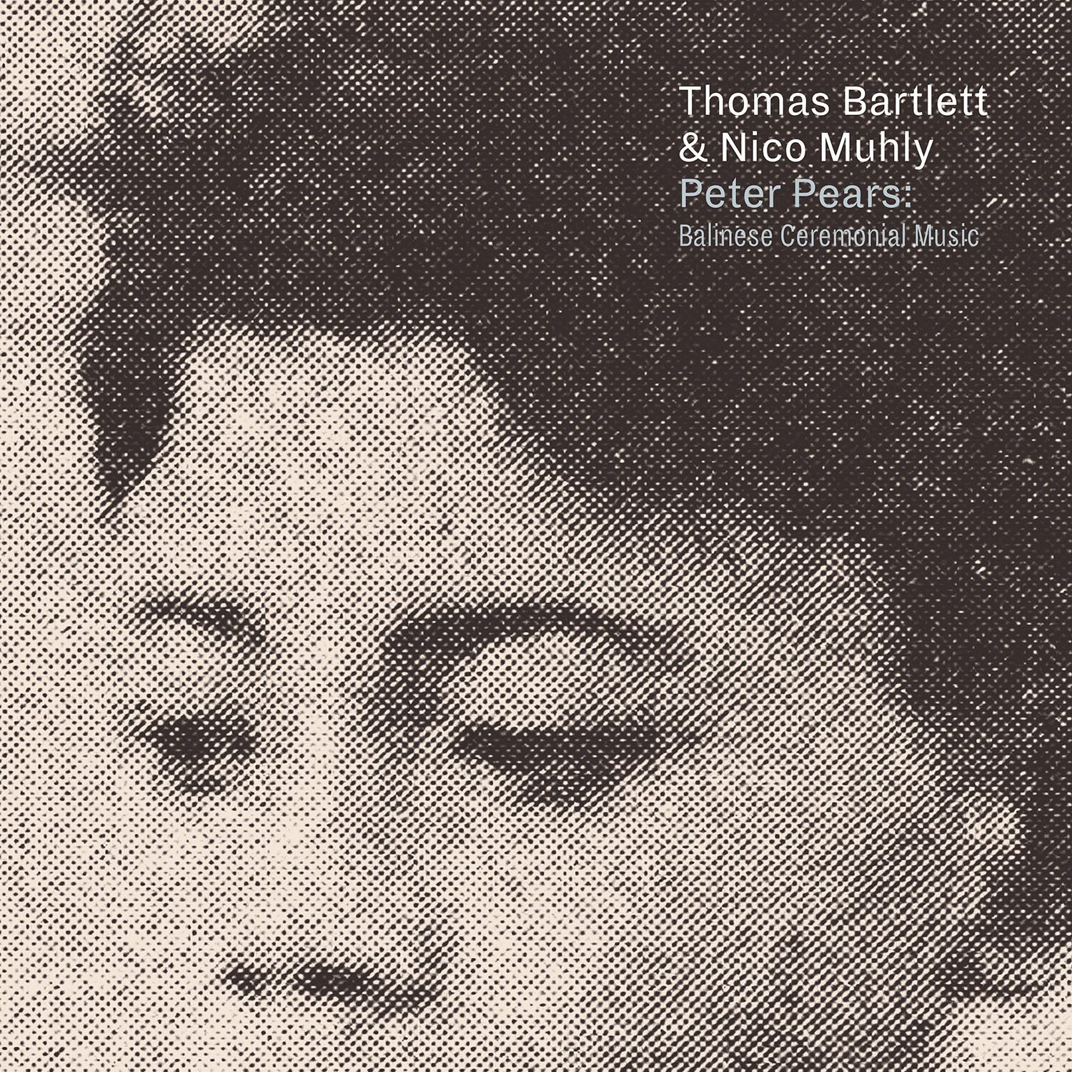 Thomas Bartlett / Muhly,Nico - Peter Pears: Balinese Ceremonial Music