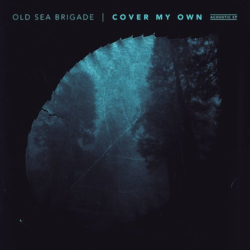 Old Sea Brigade - Cover My Own (Acoustic) EP