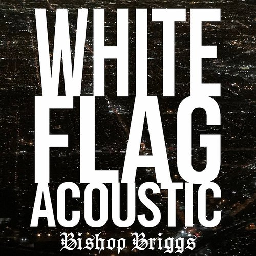 Bishop Briggs - White Flag (Acoustic) - Single