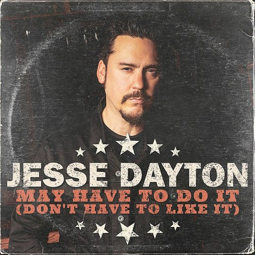 Jesse Dayton - May Have To Do It (Don't Have To Like It) - Single