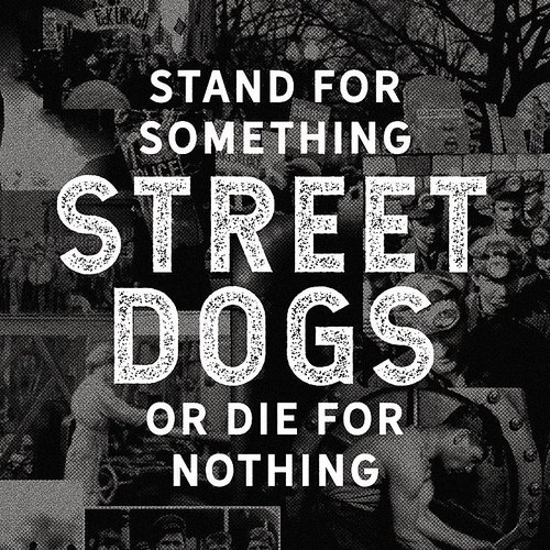 Street Dogs - Stand For Something Or Die For Nothing - Single