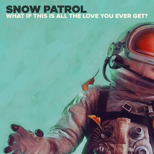 Snow Patrol - What If This Is All The Love You Ever Get? - Single