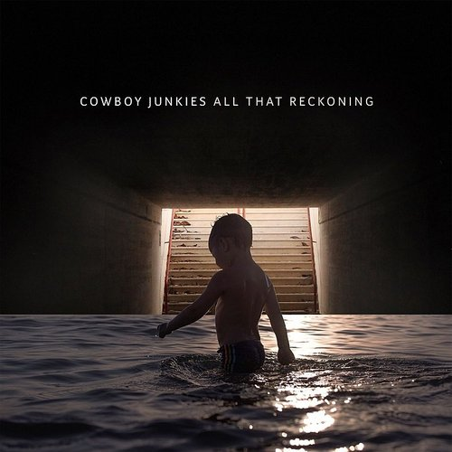 Cowboy Junkies - All That Reckoning, Pt. 1 - Single