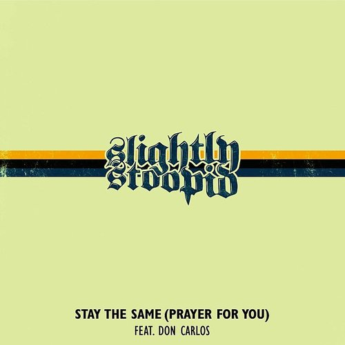 Slightly Stoopid - Stay The Same (Prayer For You) - Single