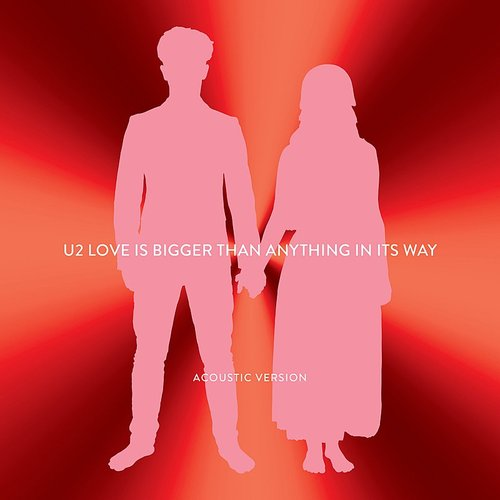 U2 - Love Is Bigger Than Anything In Its Way (Acoustic Version) - Single