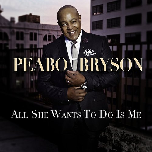 Peabo Bryson - All She Wants To Do Is Me - Single