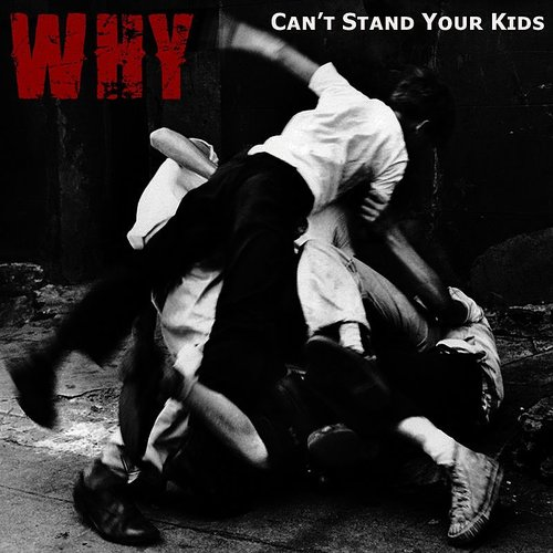 Why - Can't Stand Your Kids - Single