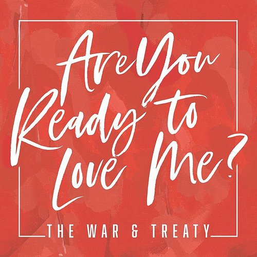 The War and Treaty - Are You Ready To Love Me? - Single