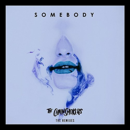 The Chainsmokers - Somebody (Remixes) - Single