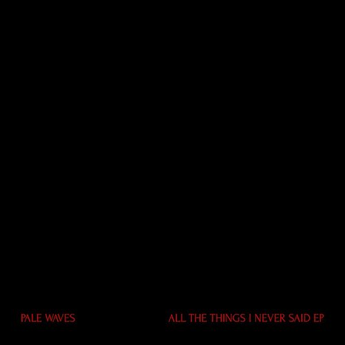 Pale Waves - All The Things I Never Said EP
