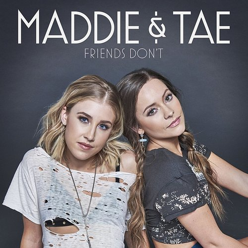 Maddie & Tae - Friends Don't - Single