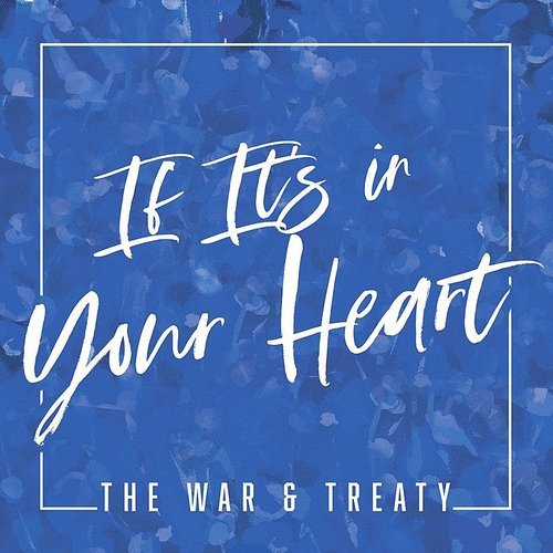 The War and Treaty - If It's In Your Heart - Single