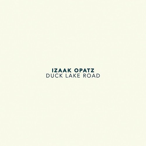 Izaak Opatz - Duck Lake Road - Single