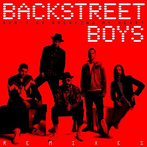 Backstreet Boys - Don't Go Breaking My Heart (The Remixes) - Single
