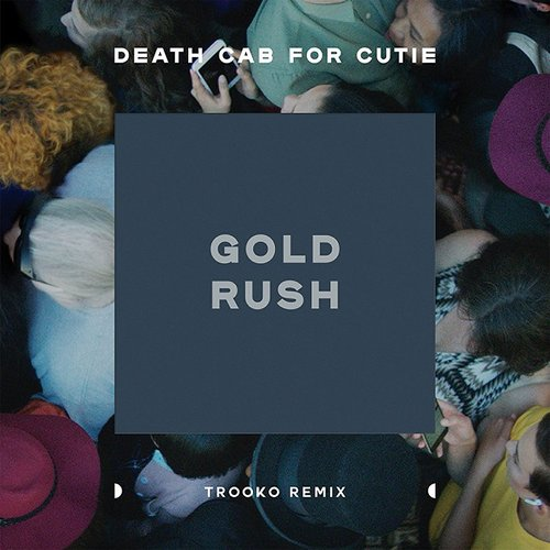 Death Cab for Cutie - Gold Rush (Trooko Remix) - Single
