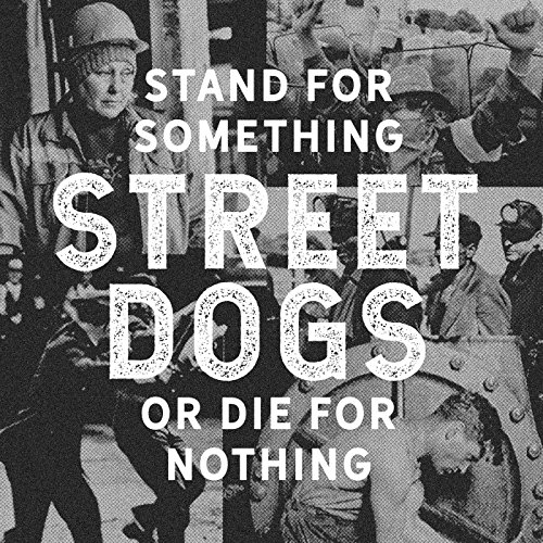 Street Dogs - Stand For Something Or Die For