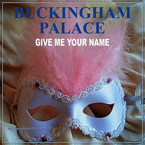 Buckingham Palace - Give Me Your Name - Single
