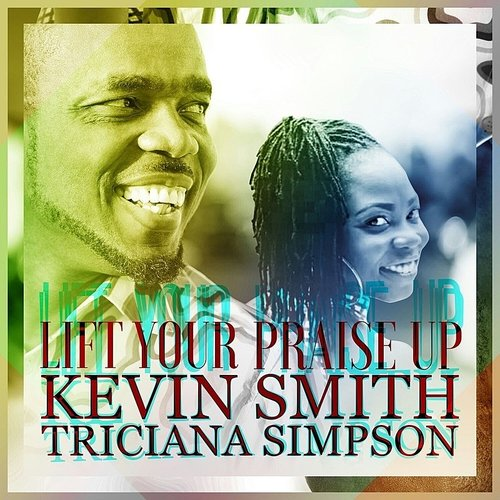 Kevin Smith - Lift Your Praise Up - Single