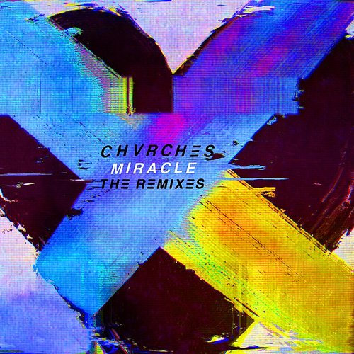 Chvrches - Miracle (The Remixes) - Single
