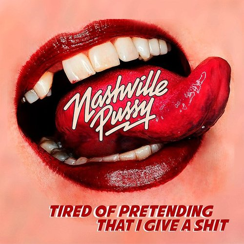 Nashville Pussy - Tired Of Pretending I Give A Shit - Single