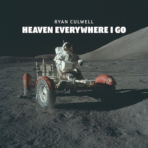 Ryan Culwell - Heaven Everywhere I Go - Single