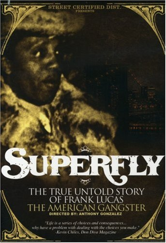 - Superfly: The True-Untold Story of Frank Lucas the American Gangster