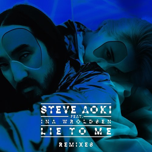 Steve Aoki - Lie To Me (Remixes Part 1) - Single
